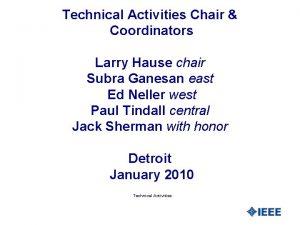 Technical Activities Chair Coordinators Larry Hause chair Subra