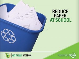 Why Reduce Paper To make paper we need