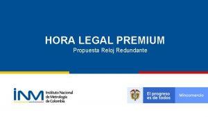 HORA LEGAL PREMIUM Propuesta Reloj Redundante Quines somos