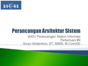 Perancangan Arsitektur Sistem SI 401 Perancangan Sistem Informasi