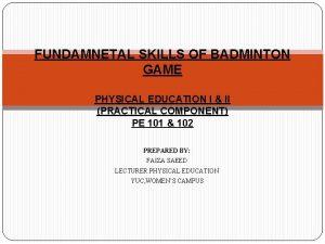 FUNDAMNETAL SKILLS OF BADMINTON GAME PHYSICAL EDUCATION I