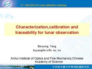 2 nd GSICSIVOS Lunar calibration workshop Characterization calibration