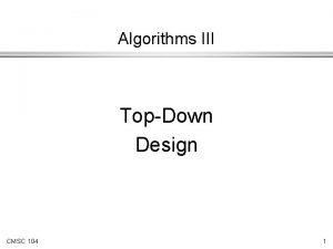 Algorithms III TopDown Design CMSC 104 1 Pseudocode