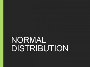 NORMAL DISTRIBUTION Probability Distributions In probability and statistics