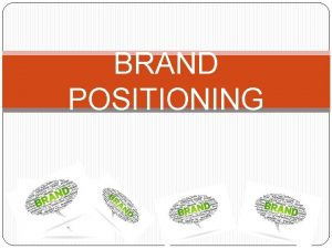BRAND POSITIONING INTRODUCTION POSITIONING is a marketing strategy