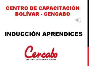 CENTRO DE CAPACITACIN BOLVAR CENCABO INDUCCIN APRENDICES QUIENES