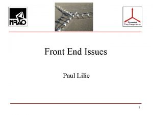 Front End Issues Paul Lilie 1 Front End