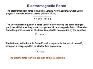 Electromagnetic Force The electromagnetic force is given by