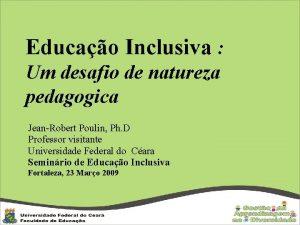 Educao Inclusiva Um desafio de natureza pedagogica JeanRobert