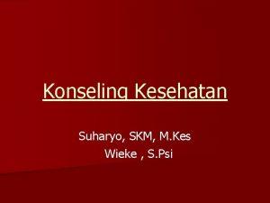 Konseling Kesehatan Suharyo SKM M Kes Wieke S