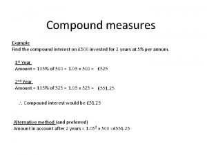Compound measures Example Find the compound interest on