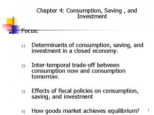 Chapter 4 Consumption Saving and Investment Focus 1