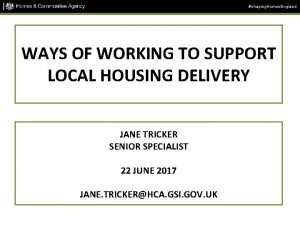 shaping Homes England WAYS OF WORKING TO SUPPORT