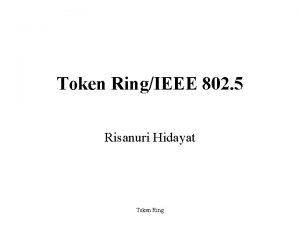 Token RingIEEE 802 5 Risanuri Hidayat Token Ring