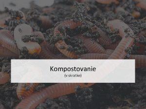 Kompostovanie v skratke Kompostovanie proces biooxidcie organickch ltok
