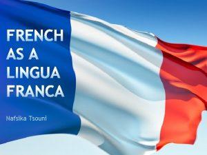 Nafsika Tsouni Today lingua francas play an important