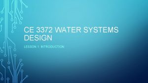 CE 3372 WATER SYSTEMS DESIGN LESSON 1 INTRODUCTION