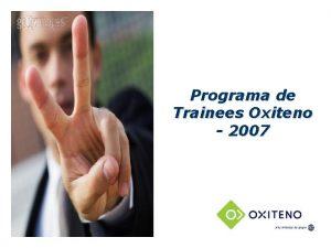 Programa de Trainees Oxiteno 2007 O programa de