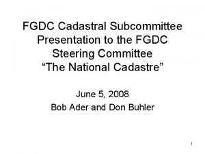 FGDC Cadastral Subcommittee Presentation to the FGDC Steering