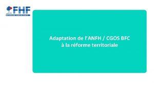 Adaptation de lANFH CGOS BFC la rforme territoriale