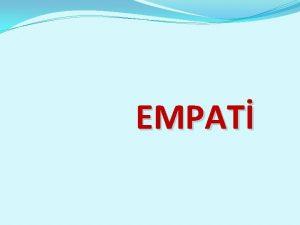 EMPAT Empati bir insann kendisini karsndaki insann yerine
