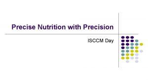 Precise Nutrition with Precision ISCCM Day Precise Nutrition