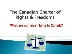 The Canadian Charter of Rights Freedoms What are