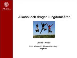 Alkohol och droger i ungdomsren Christina Nehlin Institutionen