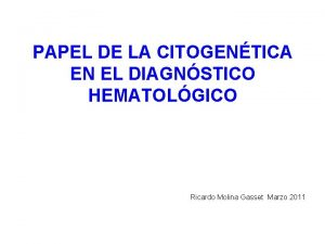 PAPEL DE LA CITOGENTICA EN EL DIAGNSTICO HEMATOLGICO