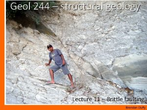 Geol 244 structural geology Lecture 11 Brittle faulting