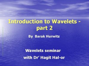 Introduction to Wavelets part 2 By Barak Hurwitz