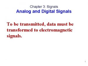 Chapter 3 Signals Analog and Digital Signals To