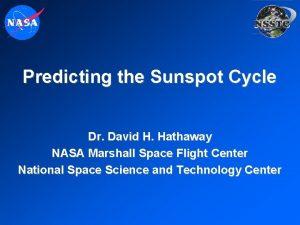 Predicting the Sunspot Cycle Dr David H Hathaway