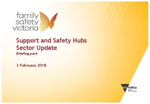 Support and Safety Hubs Sector Update Briefing pack