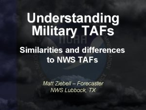 Understanding Military TAFs Similarities and differences to NWS