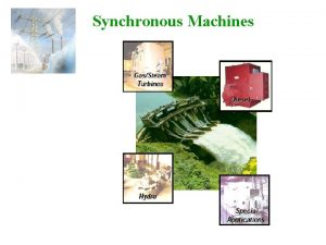 Synchronous Machines Synchronous Machines Synchronous generators or alternators