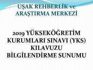 UAK REHBERLK ve ARATIRMA MERKEZ 2019 YKSEKRETM KURUMLARI