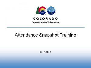 Attendance Snapshot Training 2019 2020 Attendance Snapshot Purpose
