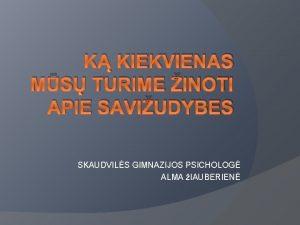 K KIEKVIENAS MS TURIME INOTI APIE SAVIUDYBES SKAUDVILS