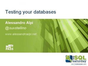Testing your databases Alessandro Alpi suxstellino www alessandroalpi