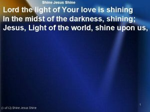 Shine Jesus Shine Lord the light of Your