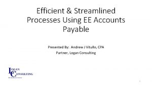 Efficient Streamlined Processes Using EE Accounts Payable Presented