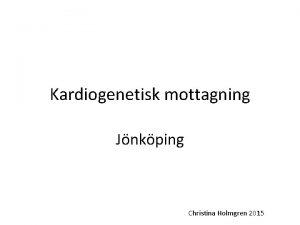 Kardiogenetisk mottagning Jnkping Christina Holmgren 2015 Antal mottagningar