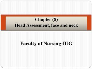 Chapter 8 Head Assessment face and neck Faculty