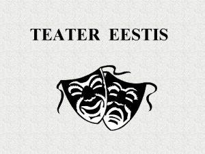 TEATER EESTIS eesti rahvusliku teatri snniajaks peetakse aastat