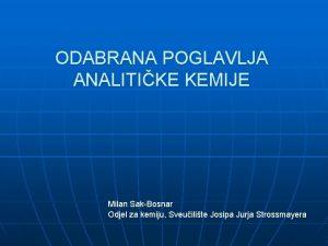 ODABRANA POGLAVLJA ANALITIKE KEMIJE Milan SakBosnar Odjel za