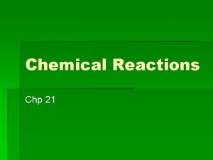 Chemical Reactions Chp 21 Chemical Reactions Section 1