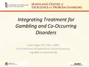Integrating Treatment for Gambling and CoOccurring Disorders Loreen