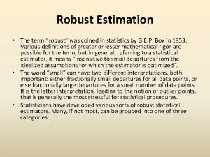 Robust Estimation The term robust was coined in