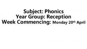 Subject Phonics Year Group Reception Week Commencing Monday